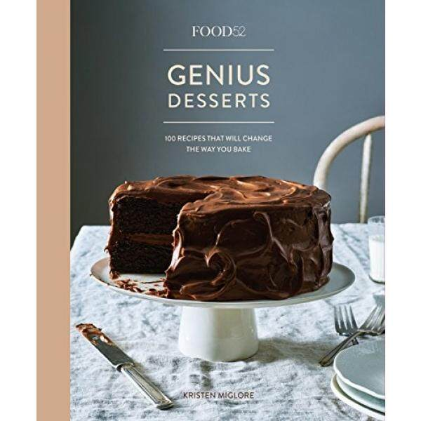 Food52 Genius Desserts: 100 Recipes That Will Change the Way You Bake (Food52 Works)