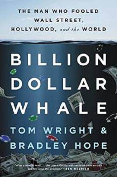 Billion Dollar Whale : The Man Who Fooled Wall Street, Hollywood, and the World Author: Wright, Tom; Hope, Bradley ISBN: 9780316453479