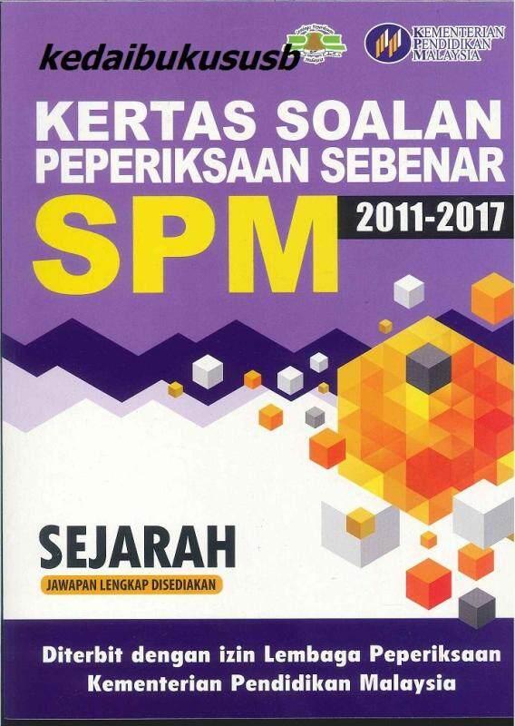KERTAS SOALAN PEPERIKSAAN SEBENAR SPM SEJARAH 2011-2017 Malaysia