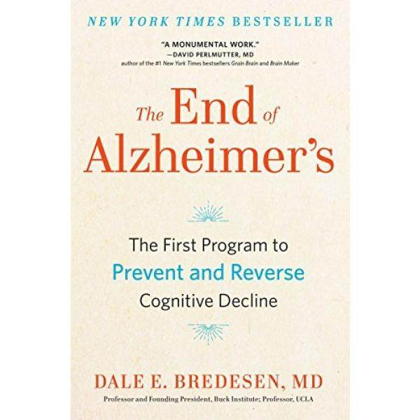 The End of Alzheimers: The First Program to Prevent and Reverse Cognitive Decline