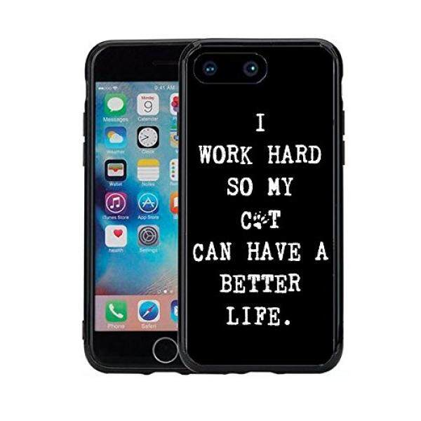 Cell Phones Cases I Work Hard So My Cat Can Have A Better Life For Iphone 7 Plus (2016) & Iphone 8 Plus (2017) (5.5) Case Cover By Atomic Market - intl