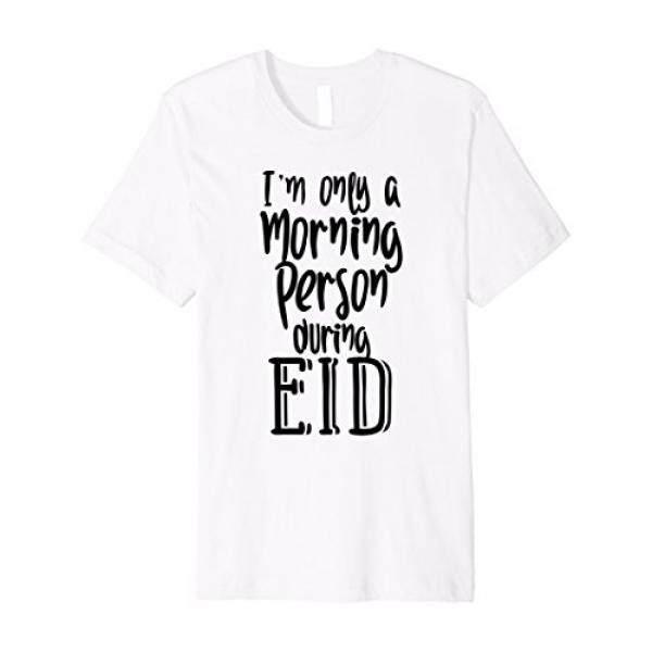 Morning Person Eid เสื้อพรีเมี่ยม Ramadan ของขวัญผู้ชายผู้หญิง - Intl.