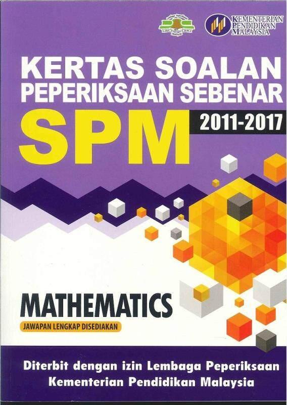 KERTAS SOALAN PEPERIKSAAN SEBENAR SPM  MATHEMATICS 2011-2017 Malaysia