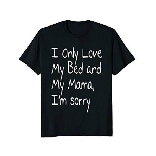 Aku Hanya Cinta Tempat Tidur dan Mama Saya, Aku Minta Maaf T-shirt-Intl