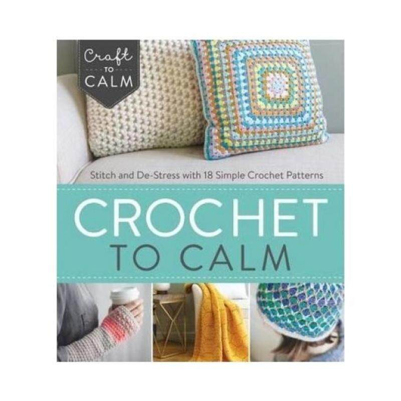 Crochet to Calm: Stitch and De-Stress with 18 Colorful Crochet Patterns Malaysia