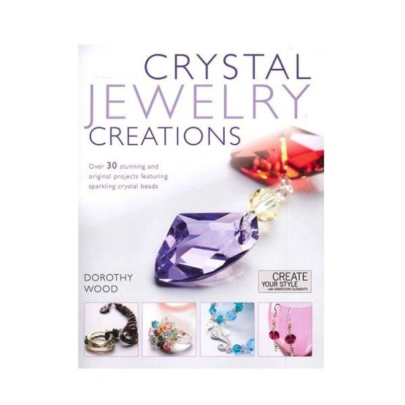 Crystal Jewellery Creations: Over 30 Stunning and Original Projects Featuring Sparkling Crystal Beads Malaysia