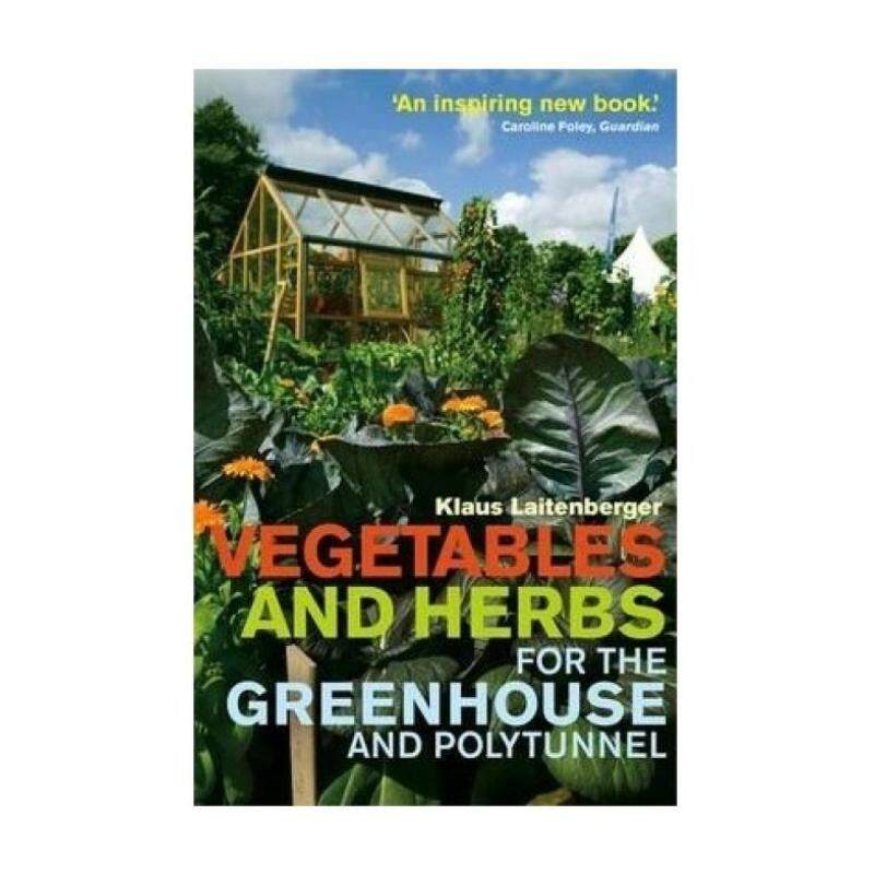 Vegetables and Herbs for the Greenhouse and Polytunnel Malaysia