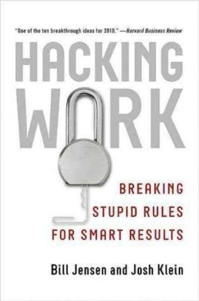 Hacking Work : Breaking Stupid Rules for Smart Results
